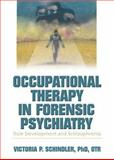 Occupational Therapy in Forensic Psychiatry : Role Development and Schizophrenia, Schindler, Victoria P., 0789021242