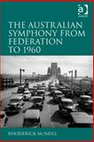 The Symphony in Australia from Federation To 1960, Mcneill, Rhoderick, 1409441245