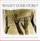 What's Your Story : An Interactive Guide to Building Authentic Relationships, Heim, Joanne L. and Heim, Toben, 1576831248