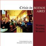 Crisis in Buenos Aires : Women Bearing Witness, Cynthia Schmidt-Cruz, 1588711242