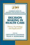 Decision Making in Health Care : Theory, Psychology, and Applications, Chapman, Gretchen B. and Sonnenberg, Frank A., 0521541247
