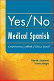 Yes/No Medical Spanish : Comprehensive Handbook of Clinical Spanish, Kaufman, Tina and Alegre, Ticiano, 0803621248