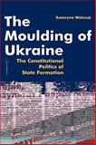 The Moulding of Ukraine, Wolczuk, Kataryna, 9639241245