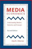 Media Economics : Understanding Markets, Industries and Concepts, Albarran, Alan B., 081382124X