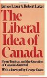The Liberal Idea of Canada : Pierre Trudeau and the Question of Canada's Survival, Laxer, James and Laxer, Robert M., 0888621248