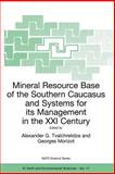 Mineral Resource Base of the Southern Caucasus and Systems for Its Management in the XXI Century : Proceedings of the NATO Advanced Research Workshop on Mineral Resource Base of the Southern Caucasus and Systems for Its Management in the XXI Century Tbilisi, Georgia 3-6 April 2001, , 1402011245