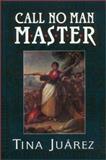 Call No Man Master, Juarez, Tina, 1558851240