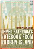 A Free Mind : Ahmed Kathrada's Notebook from Robben Island, , 1770091246