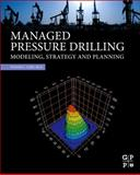 Managed Pressure Drilling : Modeling, Strategy and Planning, Chin, Wilson C., 0123851246