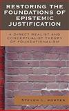 Restoring the Foundations of Epistemic Justification : A Direct Realist and Conceptualist Theory of Foundationalism, Porter, Steven, 0739111248