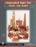 Lithographed Paper Toys, Books and Games, Judith Anderson Drawe and Kathleen Bridge Greenstein, 0764311247