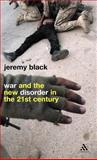 War and the New Disorder in the 21st Century, Black and Jeremy Black, 0826471242