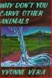 Why Don't You Carve Other Animals?, Vera, Yvonne, 0920661246