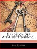 Handbuch der Metallhüttenkunde, Carl Schnabel, 1143621247