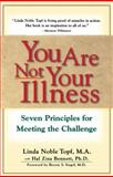 You Are Not Your Illness, Hal Zina Bennett and Linda N. Topf, 0684801248