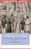 Imagining the Gallery : The Social Body of British Romanticism, Rovee, Christopher Kent, 0804751242