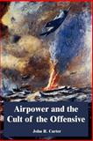 Airpower and the Cult of the Offensive, Carter, John R., 1410221245