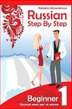 Russian Step by Step Beginner Level 1, Natasha Alexandrova, 1479321249