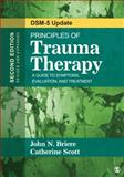 Principles of Trauma Therapy : A Guide to Symptoms, Evaluation, and Treatment, Briere, John N. and Scott, Catherine, 1483351246