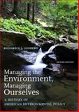 Managing the Environment, Managing Ourselves : A History of American Environmental Policy, Andrews, Richard N. L., 030011124X