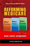 Reforming Medicare : Options, Tradeoffs, and Opportunities, Aaron, Henry J. and Lambrew, Jeanne M., 0815701241