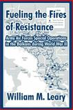 Fueling the Fires of Resistance : Army Air Forces Special Operations in the Balkans During World War II, Leary, William, 141021124X