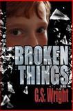 Broken Things, G. Wright, 1482351242
