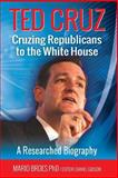 Ted Cruz: Cruzing Republicans to the White House, Mario Broes, 1496071247