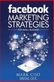 Facebook Marketing Strategies for Small Business, Mark Cijo and Erdal Gul, 1499591241