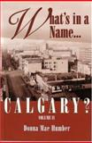 What's in a Name... Calgary?, Donna M. Humber, 155059124X