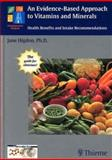 An Evidence-Based Approach to Vitamins and Minerals : Health Benefits and Intake Recommendations, Higdon, Jane, 1588901246