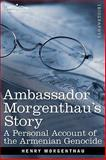 Ambassador Morgenthau's Story : A Personal Account of the Armenian Genocide, Morgenthau, Henry, 1602061246