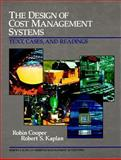 Design of Cost Management Systems : The Text, Cases and Readings, Cooper, Robin, 0132041243