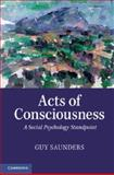 Acts of Consciousness : A Social Psychology Standpoint, Saunders, Guy, 0521111242