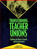 Transforming Teacher Unions : Fighting for Better Schools and Social Justice, , 0942961242