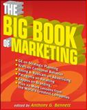 The Big Book of Marketing : Lessons and Practices from the World's Greatest Companies, Bennett, Anthony G., 0071621253