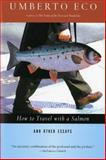 How to Travel with a Salmon and Other Essays, Umberto Eco, 015600125X