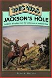 This Was Jackson's Hole, Fern K. Nelson, 0931271258
