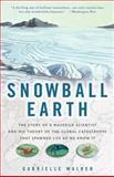 Snowball Earth, Gabrielle Walker, 1400051258
