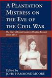 A Plantation Mistress on the Eve of the Civil War : The Diary of Keziah Goodwyn Hopkins Brevard, 1860-1861, , 1570031258