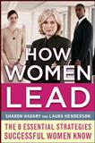 How Women Lead : The 8 Essential Strategies Successful Women Know, Hadary, Sharon and Henderson, Laura, 0071781250