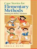 Case Stories for Elementary Methods : Meeting the INTASC Standards, Dunn, Sheila G., 0131791257