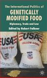 The International Politics of Genetically Modified Food : Diplomacy, Trade and Law, Falkner, Robert, 0230001254
