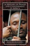 A History of Prison and Confinement in Africa, Bernault, Florence , 032507125X
