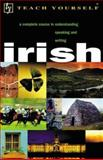 Teach Yourself Irish : A Complete Course in Understanding, Speaking and Writing, O'Se, Diarmuid and Sheils, Joseph, 0658021257