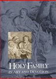 The Holy Family in Art and Devotion, Chorpenning, Joseph F., 0916101258