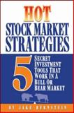 Hot Stock Market Strategies : 5 Secret Investment Tools That Work in a Bull or Bear Market, Bernstein, Jake, 1932531254