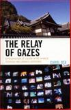 The Relay of Gazes : Representations of Culture in the Japanese Televisual and Cinematic Experience, Ota, Carol, 0739121251