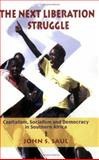 The Next Liberation Struggle : Capitalism, Socialism, and Democracy in South Africa, Saul, John S., 1583671250