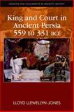 King and Court in Ancient Persia, 559 to 331 BC E